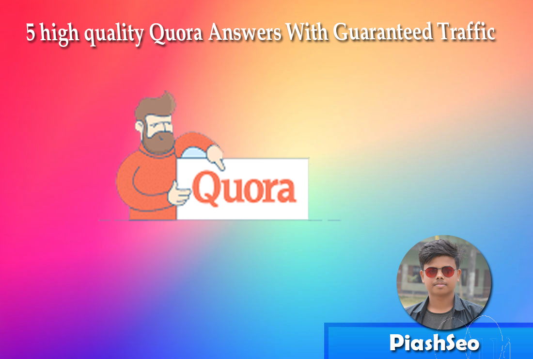 5 high quality Quora Answers With Guaranteed Traffic