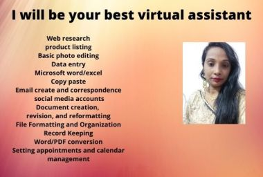 I will be your best virtual assistant for any kind of work for you