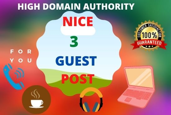 Create and Published 3 Nice Guest Post on High Domain Authority