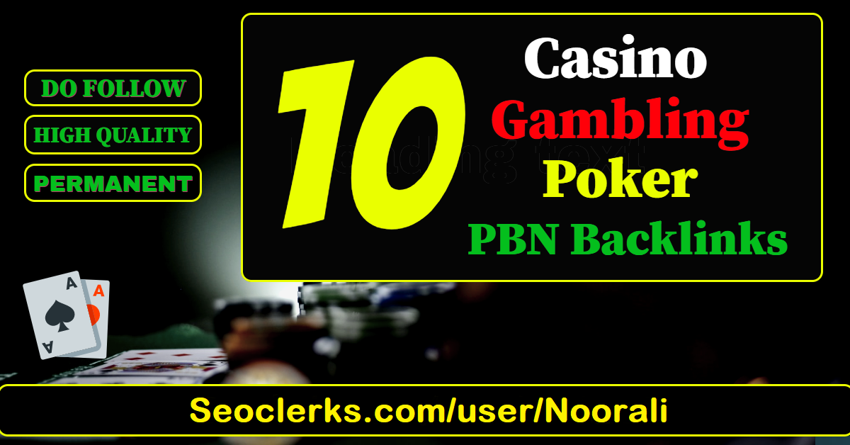 10 permanent DA 55+ PBN Backlinks Casino,  Gambling,  Poker,  Judi Related websites