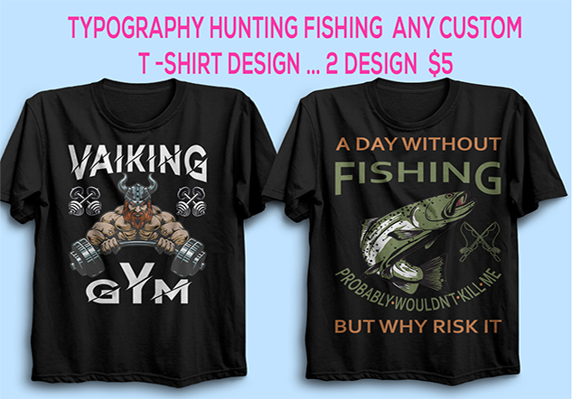 I will do typography hunting fishing and any custom t shirt design best price