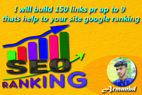 I will build 150 links pr up to 9 thats help to your site google ranking