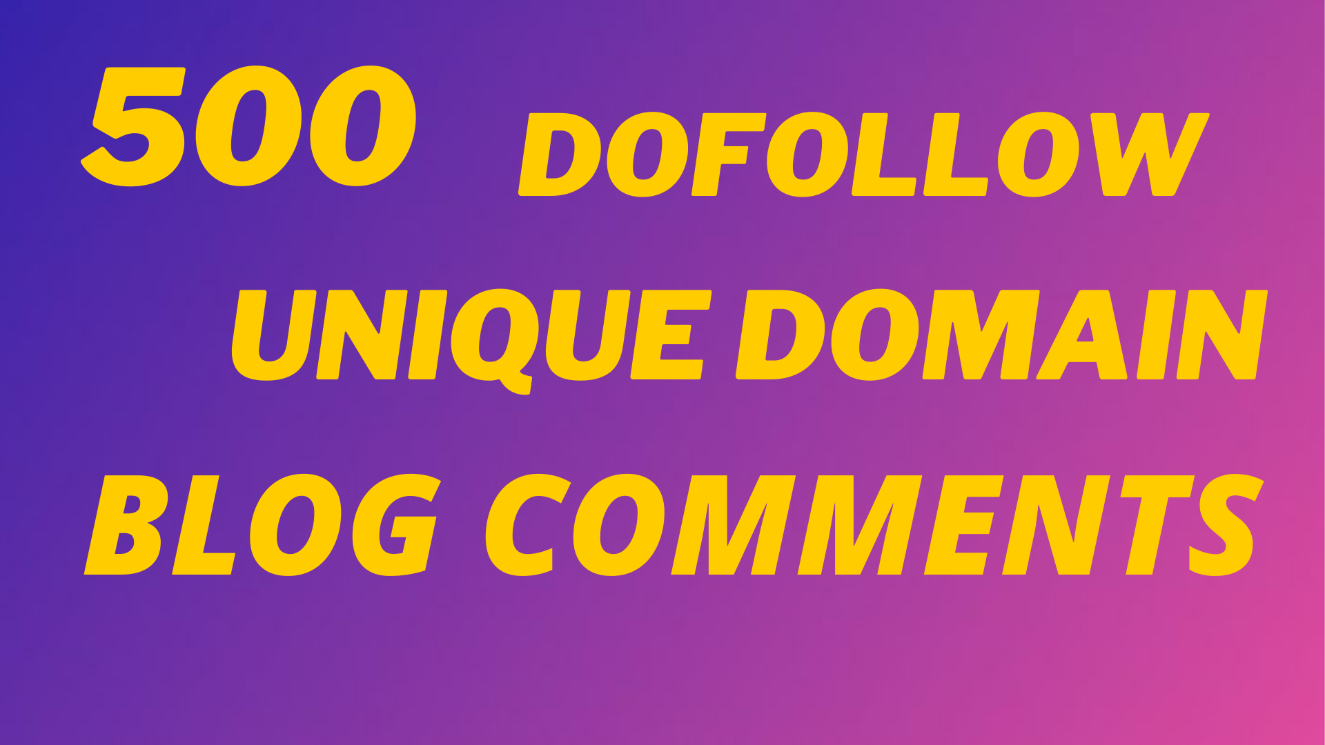I Will Do 500 Dofollow Unique Domains Blog Comments In Less Time