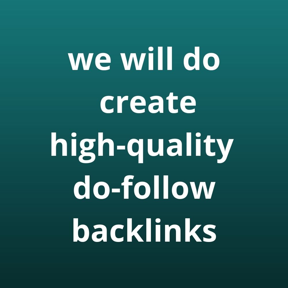 We will do create high-quality do-follow backlinks