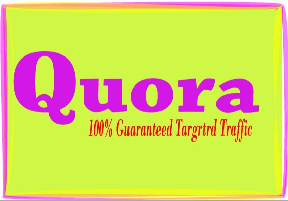 Provide Relevant Niche 10 HQ Guaranteed Targeted Traffic Quora Answer