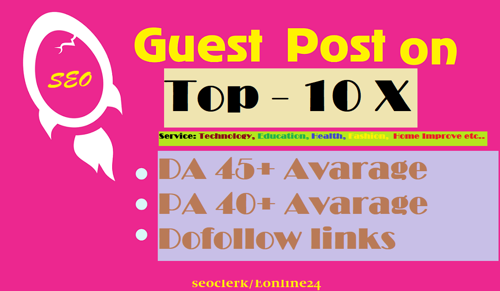Write and Submit 10 X High Authority Guest Post on DA 99-45 Not PBN, Niche Sites