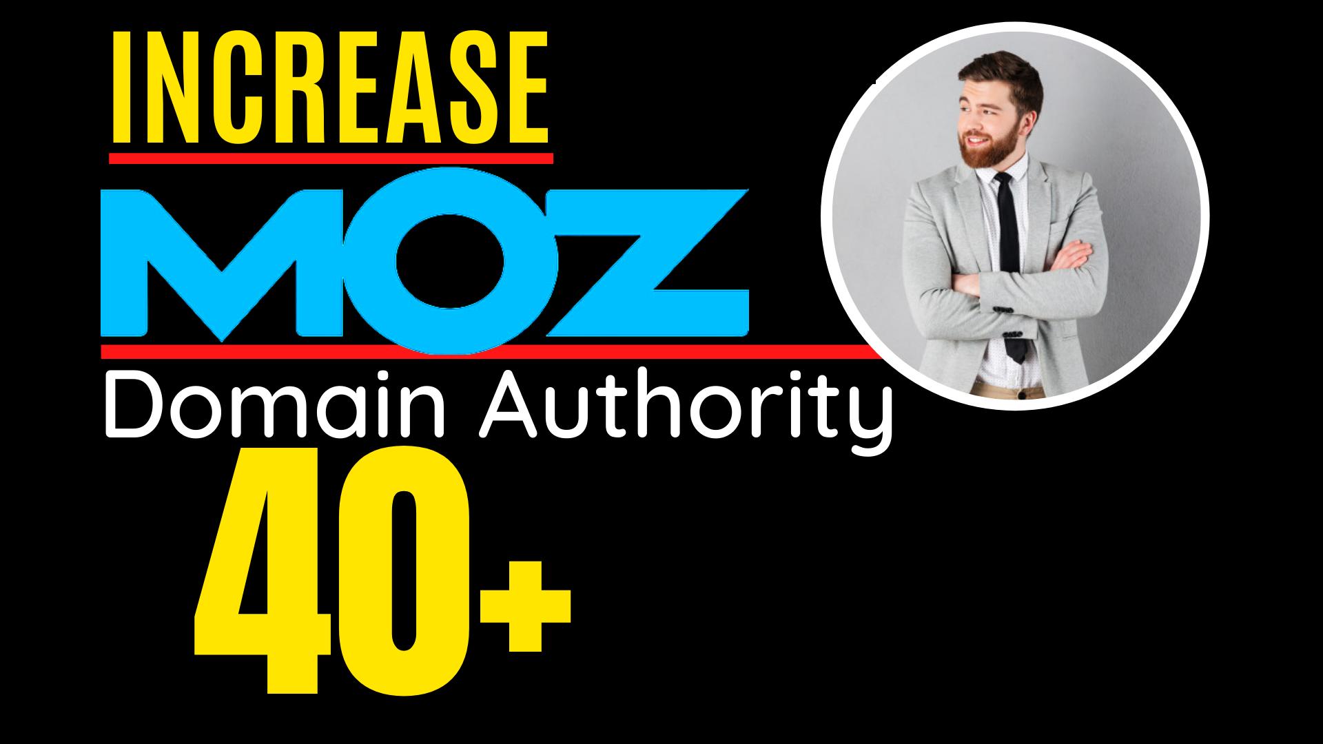 I will increase domain Authority,  Increase MOZ DA 40 plus