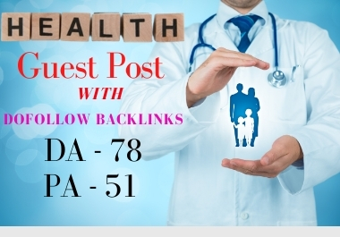 Publish Health Guest Articles on Da 78 website with Dofollow baklinks