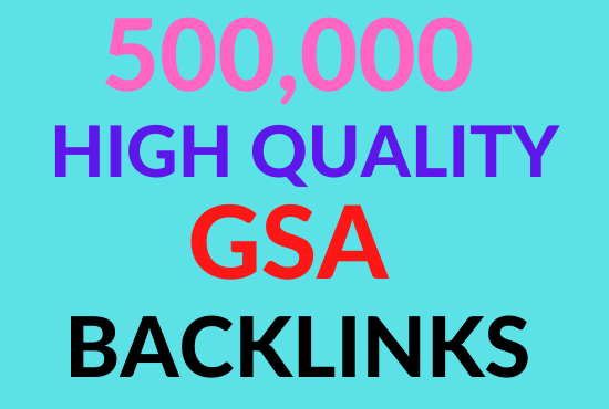 Create 500K high quality gsa strong backlinks to faster google ranking for your websites