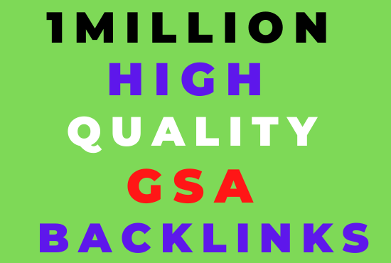 Create 1 million high quality gsa strong backlinks to faster google ranking for your websites