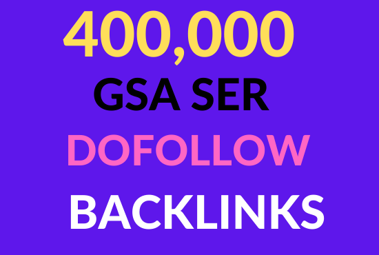 Create 400K high quality gsa strong backlinks to faster google ranking for your websites