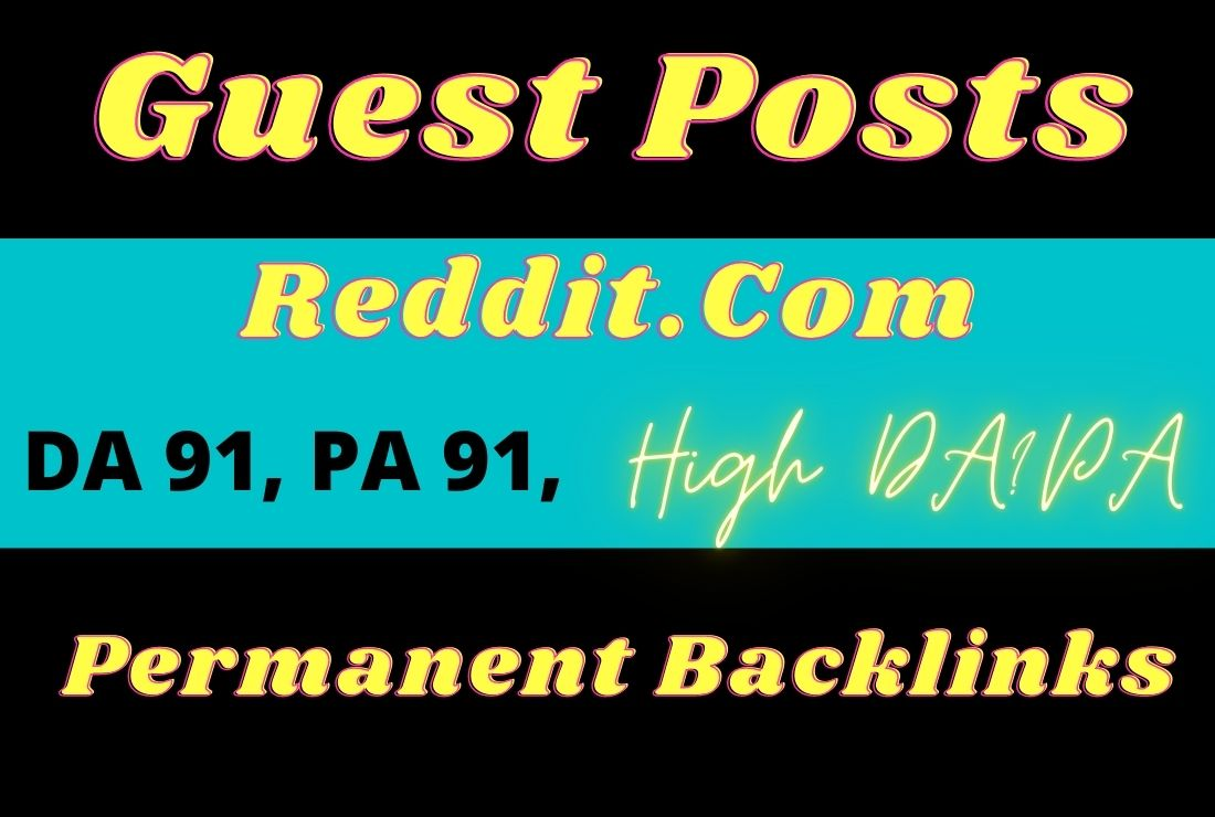 I will do write and publish guest posts on reddit. com da 91,  pa 91.
