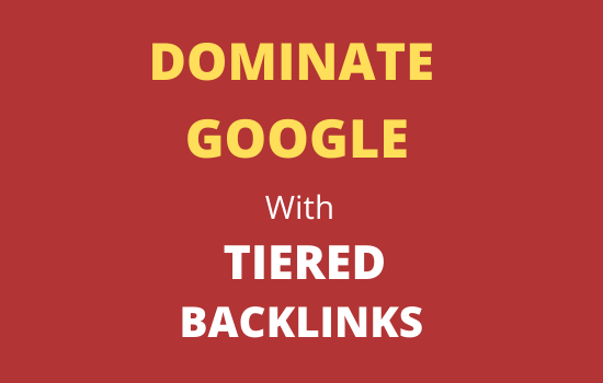 I will help Dominate Google Ranking with tiered Backlinks.