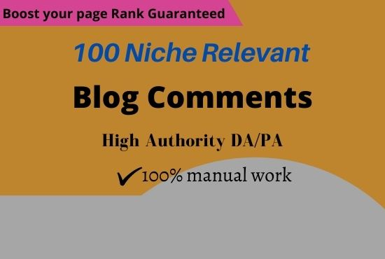 I will provide 100 HIGH QUALITY niche relevant blog comments