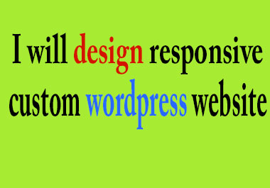I will create awesome responsive custom wordpress website