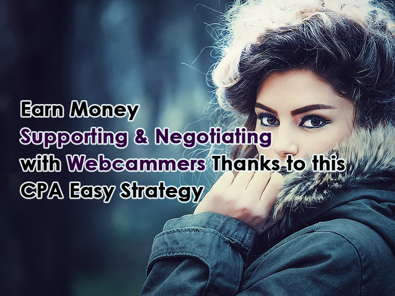 Earn Money Supporting & Negotiating with Webcammers Thanks to this Easy CPA Strategy