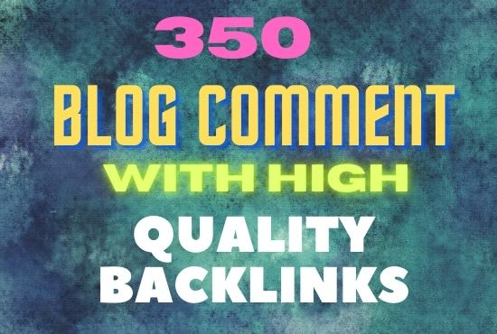 I will a provide 350 high quality blog comment backlinks