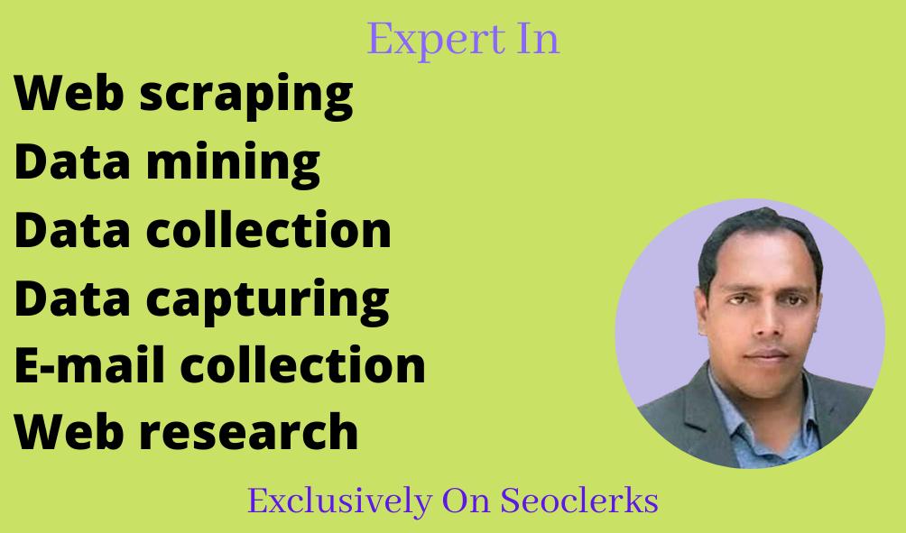 I will do web scraping,  data mining,  data collection,  email collection,  data scraping,  web research