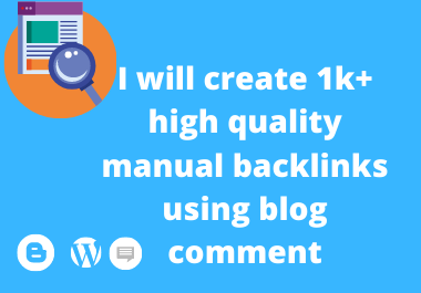 I will create 1k+ high quality manual backlinks using blog comment