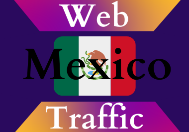 Mexico traffic for 30 days Unlimited traffic low bounce google analytics traceable web traffic