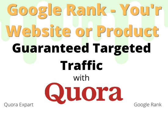 Google Rank - You'r Website or product Guaranteed Targeted Traffic with 50 Quora Answers
