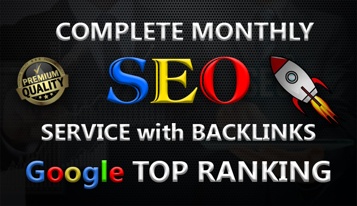 I will deliver a complete monthly SEO service with backlinks for Google Top Ranking.