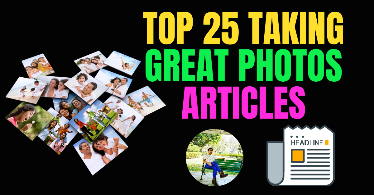I Will Provide Top 25 Taking Great Photos Articles