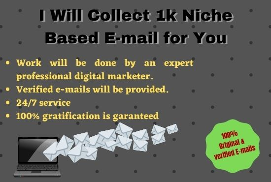 1K valid & niche targeted E-mail will be provided.