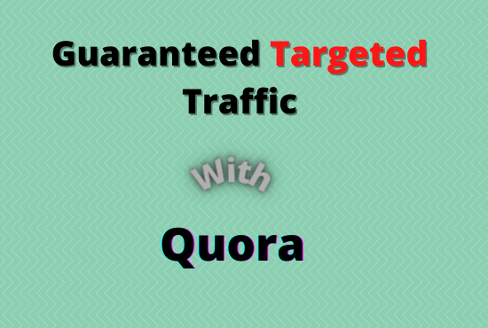 I offer Guaranteed targeted traffic with 50 quora answer