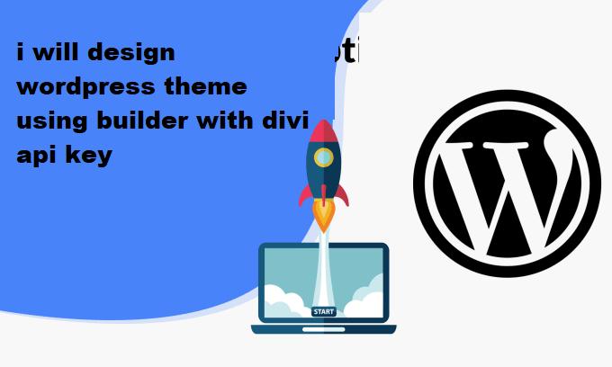 i will design wordpress theme using builder with divi api key