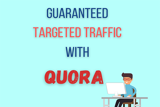 Guaranteed targeted traffic with 40 Quora answer.