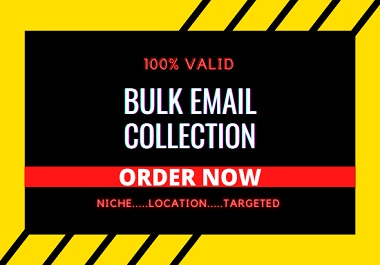 I will collect up to 5k niche targeted BULK EMAIL,  EMAIL BLAST AND EMAIL CAMPAIGN