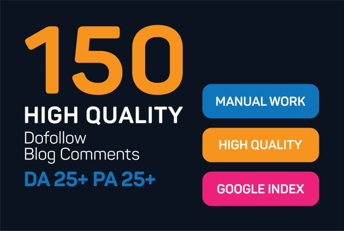 I will do 150 high authority dofollow manual blog comments backlinks
