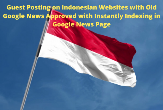 Indonesian Old Google News Sites for Guest Posting with Do-follow links