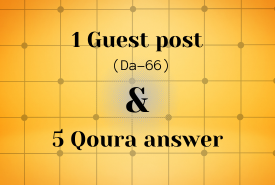 I will write and publish 1 guest post and 5 quora answer