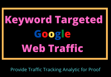 5000 Keyword Targeted Google Web Traffic with Low Bounce Rate