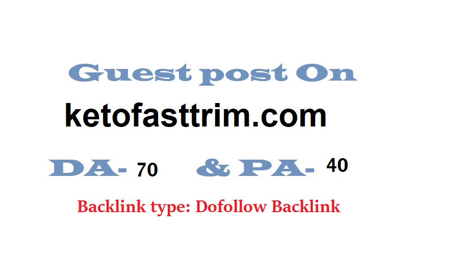 Able to get publish a guest post on ketofasttrim. com DA-70 Dofollow backlink