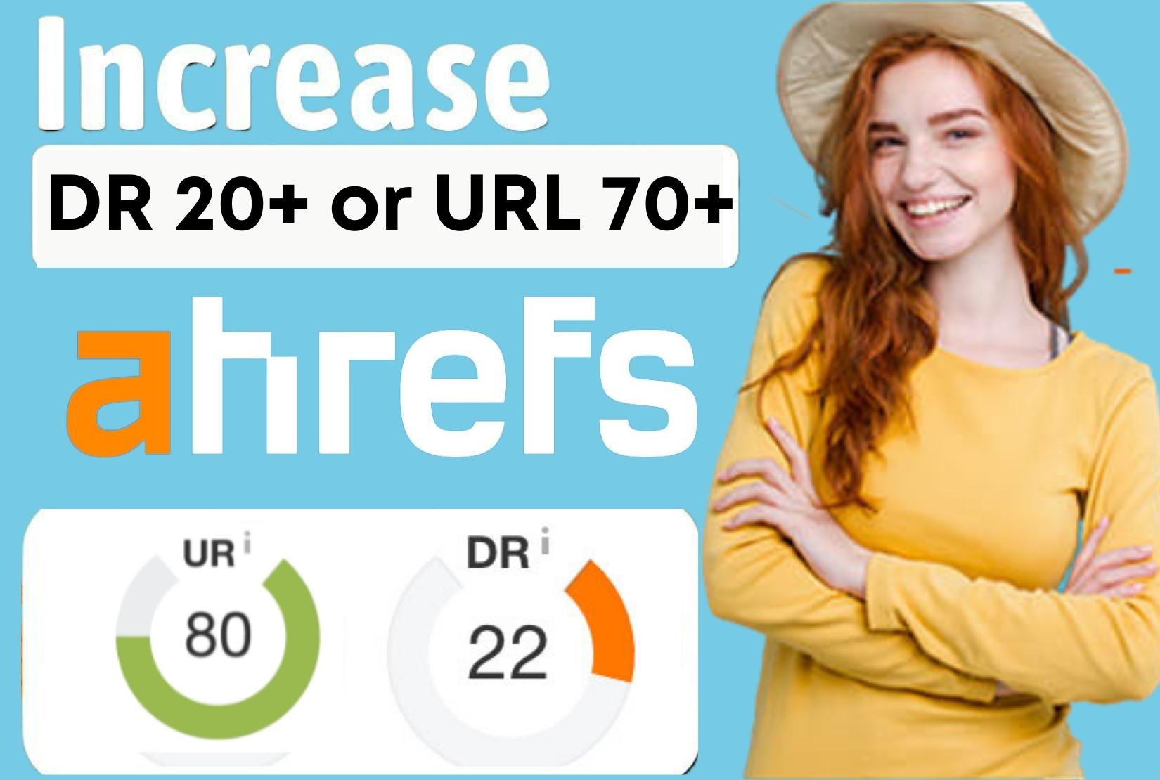I will increase ahrefs dr 20 plus or ur 70plus