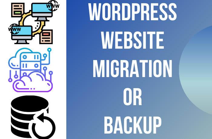 I will do wordpress website migration,  migrate,  move,  transfer,  or backup