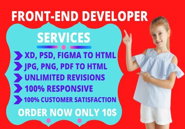 I will do front-end develop and PSD, XD, FIGMA to HTML.