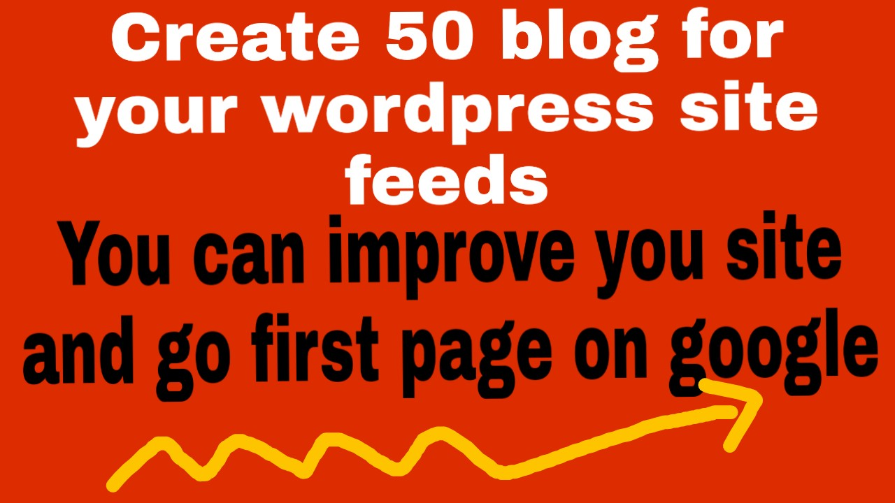 I will create 50 blog for your wordpress feeds and improved you site seo