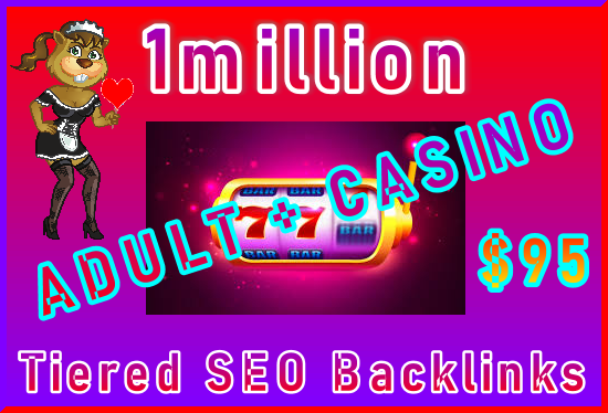 1million SEO Ultra-Safe ADULT or CASINO Tiered Type Backlinks