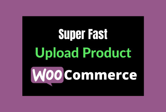 I will quickly upload product in woocommerce website
