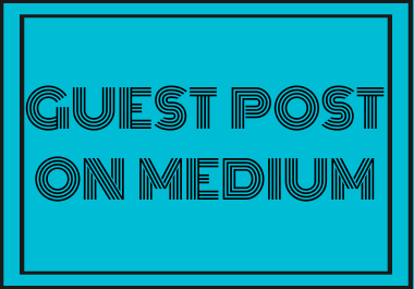 I Will Create Guest Post On Medium