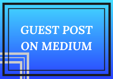 I will create a Guest Post On Medium for you