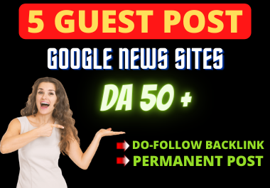 Publish 5 Guest Post on Google News Approved Sites