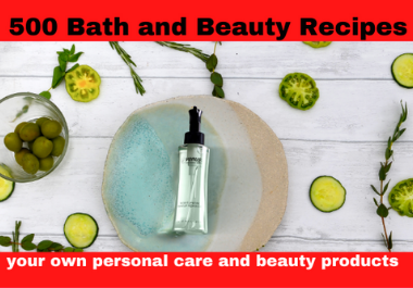 I will give you 500 Bath and Beauty Recipes
