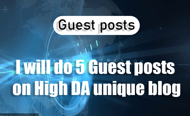 I will do 10 Guest posts on High DA unique blog