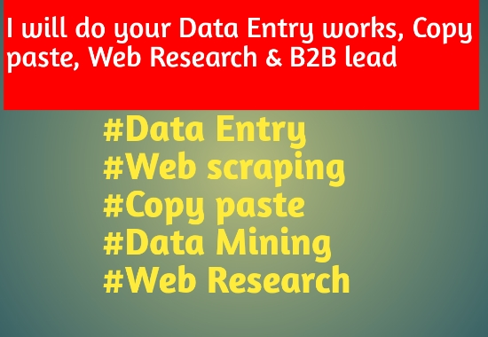 I will do Data entry, web research, copy paste, Data mining and web scraping