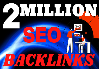 2 million dofollow SEO backlinks will be built to boost your Google ranking.
